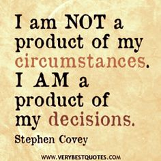 Positive affirmation by Steven Covey. Make your decision today to try #ISAGENIX. watch isamovie.com and contact us at terryandsusan@rogers.com