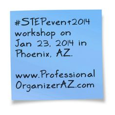 #STEPevent2014 1/2 day empowerment workshop in Phoenix, AZ.  Check us out on #twitter.  www.ProfessionalOrganizerAZ.com