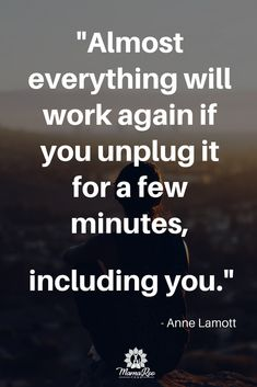 """Yoga Quote, lifestyle, self care and wellness quote by Anne Lamott. """"Almost everything will work again if you unplug it for a few minutes, including you! Click the image for 5 steps to creating your self care ritual and personal care plan and re-pin to share with your loved ones!"""