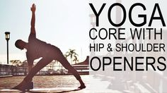 Yoga For Strong Core With Hip And Shoulder Openers - Tim Senesi