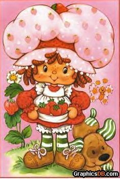 Strawberry Shortcake was the stuff.
