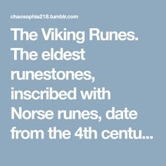 The Viking Runes. The eldest runestones, inscribed with Norse runes, date from the 4th century. These were the Elder Futhark runes. However, the most of the runestones were created during the late...