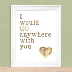 I would go anywhere with you    8x10   art print. $20.00, via Etsy.