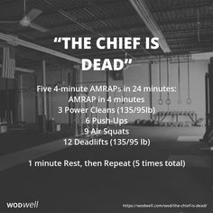 """The Chief is Dead"" WOD - Five 4-minute AMRAPs in 24 minutes: AMRAP in 4 minutes; 3 Power Cleans (135/95lb); 6 Push-Ups; 9 Air Squats; 12 Deadlifts (135/95 lb); 1 minute Rest, then Repeat (5 times total)"