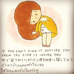 if you can't find it outside you then try find it inside you