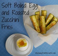 Soft Boiled Egg and Roasted Zucchini Fries from stepawayfromthecarbs.com