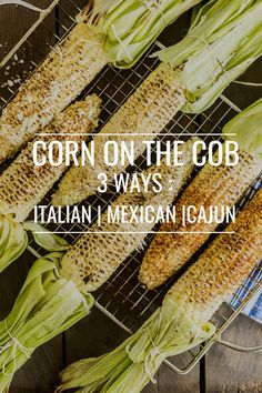 Fire up the barbecues this 4th of July to enjoy a classic American side dish of corn on the cob prepared three ways.