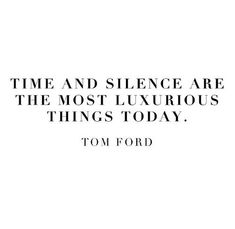 time and silence are the most luxurious things today