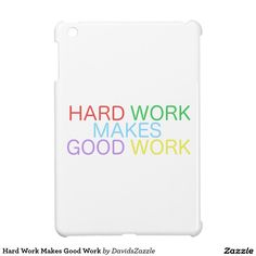 Hard Work Makes Good Work Tablet Case  Available on other products, type in the name of this design in the search bar on my Zazzle products page!  #motivational #quote #inspirational #saying #font #text #word #color #red #green #purple #yellow #blue #hard #work #good #makes #buy #sale #forsale #zazzle #phone #case #tablet #accessory #electronic #accessories #laptop #computer #sleeve #wallet #folio #folding
