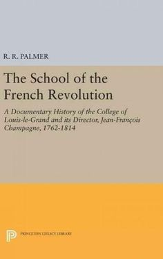 The School of the French Revolution: A Documentary History of the College of Louis-le-grand and Its Director, Jea...