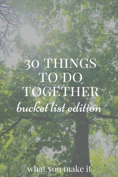 30 things to do together: bucket list planning