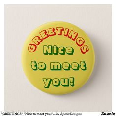 """Shop """"GREETINGS"""" """"Nice to meet you!"""" Button created by AponxDesigns."""