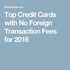 Top Credit Cards with No Foreign Transaction Fees for 2016