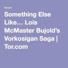 Something Else Like… Lois McMaster Bujold's Vorkosigan Saga | Tor.com