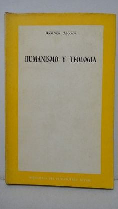 Humanismo y teología / Werner Jaeger ; estudio preliminar de Antonio Fontán PublicaciónMadrid : Rialp, 1964