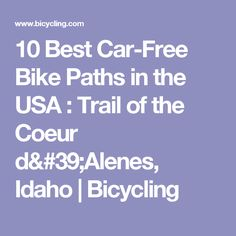 10 Best Car-Free Bike Paths in the USA : Trail of the Coeur d'Alenes, Idaho | Bicycling