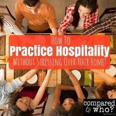 How to practice hospitality without STRESSING over how your home looks! GREAT tips!