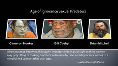 Bill Cosby must be the last straw kindling a firestorm.  No more pretense and enough is enough.