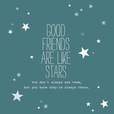 """Good friends are like stars. You don't always see them but you know that they're there"" #quote"