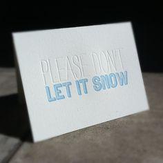 please don't let it snow. #letterpress cleanwash letterpress
