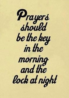 Prayers should be the key in the morning and the lock at night ~~I Love the Bible and Jesus Christ, Christian Quotes and verses. Great Quotes, Quotes To Live By, Me Quotes, Quotes On Prayer, Powerful Inspirational Quotes, Quotes About Keys, Lord's Prayer, Daily Prayer, Friend Quotes