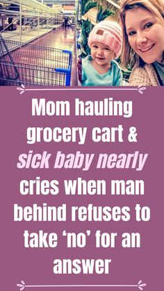 Mom hauling grocery cart & sick baby nearly cries when man behind refuses to take 'no' for an answer