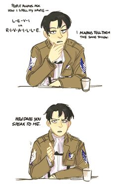 Levi xD < It's probably exactly what he would say though XD