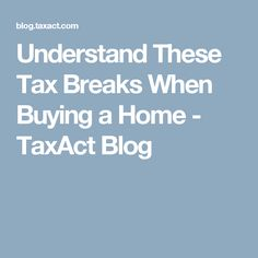 Understand These Tax Breaks When Buying a Home - TaxAct Blog