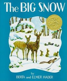 The Big Snow by Berta & Elmer Hader. Caldecott medal winner 1949.