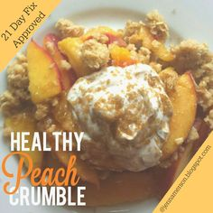 Fit To Excel: 21 Day Fix - Healthy Peach Crumble - Cobbler Dessert