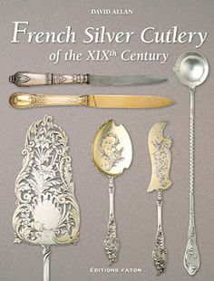 """""""French Silver Cutlery of the XIXth Century""""  Hardbound  400 pages, fully illustrated in colour.  Editions Faton, 2007"""
