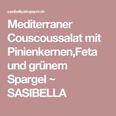Mediterraner Couscoussalat mit Pinienkernen,Feta und grünem Spargel ~ SASIBELLA