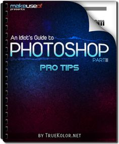 "Free download - Photoshop3 big An Idiots Guide To Photoshop, Part 3: Pro Tips  ""An Idiot's Guide To Photoshop, Part 3: Pro Tips"". By By Azamat ""Bohed"" E, resident Photoshop genius at TrueKolor.net, this manual outlines 32 Photoshop tips you need to know, along with a photo retouching guide and three in-depth tutorials."