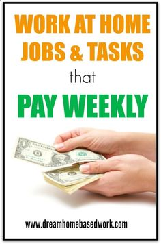 Listed here you will find a variety of work at home jobs that pay weekly more often. Typically most work at home opportunities pay either once or twice a month, which is not enough for someone who has financial needs. You may be completing simple tasks, data entry jobs, transcription work, writing jobs, and much more.