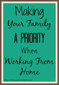 You Brew My Tea: Making Your Family A Priority When You Work From Home