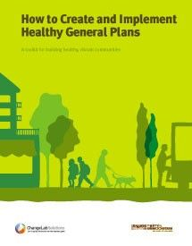 Toolkit: How to Create and Implement Healthy General Plans | ChangeLab Solutions