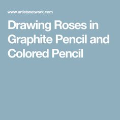Drawing Roses in Graphite Pencil and Colored Pencil