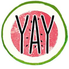 YAY watermelon!