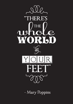 There's the whole world at your feet.