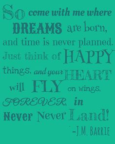 """The print is of J.M. Barries quote from Peter Pan, """"So come with me where dreams are born and time is never planned. Just think of happy things, and"""