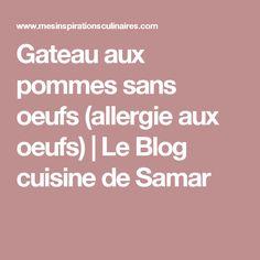 Gateau aux pommes sans oeufs (allergie aux oeufs) | Le Blog cuisine de Samar