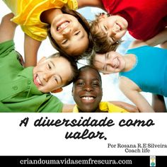 A diversidade como valor. Por Rosana R.S. Silveira/Coach life