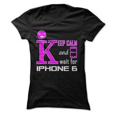 #Funnytshirts... Nice T-shirts  Price :$19.00Purchase Now    Low cost Codes   View pictures & photographs of KEEP CALM AND WAIT FOR IPHONE 6 t-shirts & hoodies:For those who do not completely love our design, you possibly can SEARCH your favourite one through t...