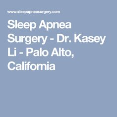 Sleep Apnea Surgery - Dr. Kasey Li - Palo Alto, California