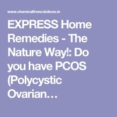 EXPRESS Home Remedies - The Nature Way!: Do you have PCOS (Polycystic Ovarian…