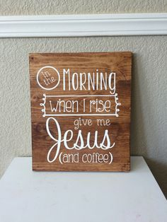 In The Morning When I Rise Give Me Jesus (and coffee) by WTGDesigns on Etsy https://www.etsy.com/listing/229471575/in-the-morning-when-i-rise-give-me-jesus