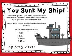 You Sunk My Ship is a coordinate graphing game similar to Battleship. Your students can have the fun of playing a strategic game while practicing their math skills.       Packet includes:    Student directions  2 different versions of the game - Quadrant I and Quadrants I - IV  Teacher directions  2 different versions of mini quiz - Quadrant I and Quadrants I - IV  Picture of set up