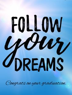 Follow Your Dream! Graduation Card: As they look back on today and look forward to the what's to come, it's important for them to always remember to follow their dreams! That's the inspiring message behind this graduation card, which shows a clear, blue sky and bright sunshine, adding to the motivational words. Wherever life takes them next, give them the opportunity to reflect on all that they've accomplished with your thoughtful sentiment.