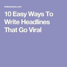 10 Easy Ways To Write Headlines That Go Viral