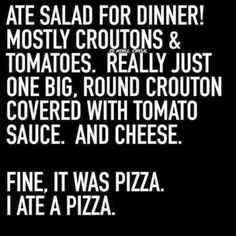 Ate a salad...well, a pizza. Same thing.